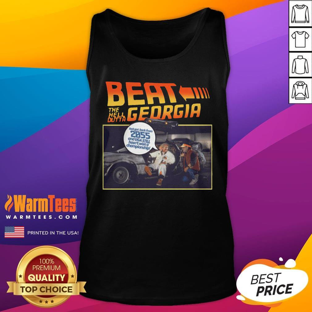 Nice Beat The Hell Dutta Georgia Just Got Back From 2055 And Uga Still Hasn't Won A Championship Tank Top - Desisn By Warmtees.com