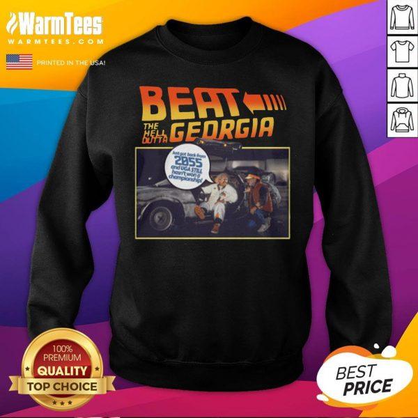 Nice Beat The Hell Dutta Georgia Just Got Back From 2055 And Uga Still Hasn't Won A Championship Sweatshirt - Desisn By Warmtees.com
