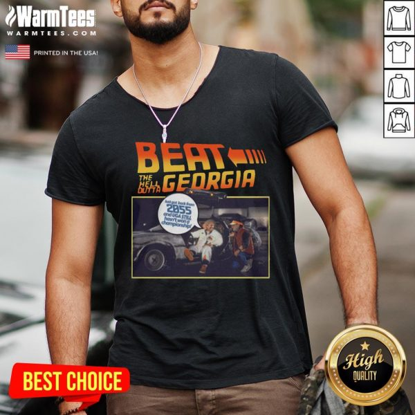Nice Beat The Hell Dutta Georgia Just Got Back From 2055 And Uga Still Hasn't Won A Championship V-neck - Desisn By Warmtees.com