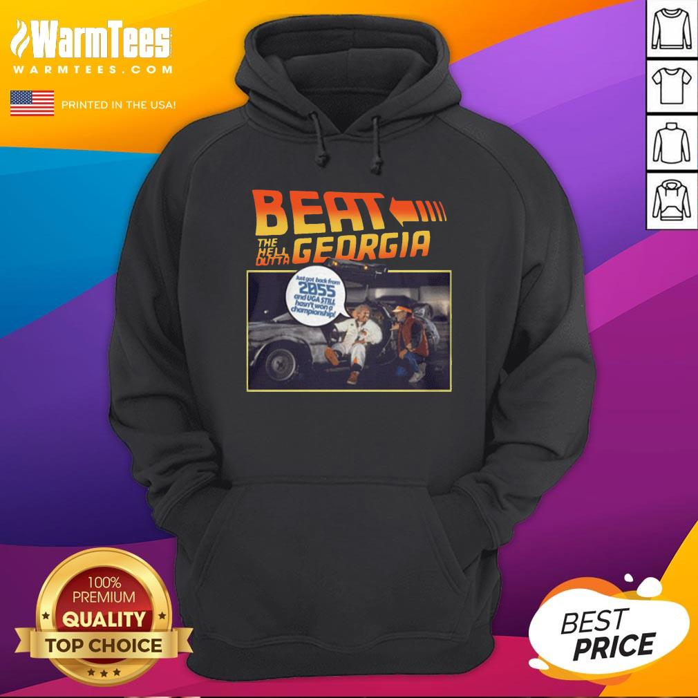 Nice Beat The Hell Dutta Georgia Just Got Back From 2055 And Uga Still Hasn't Won A Championship Hoodie - Desisn By Warmtees.com