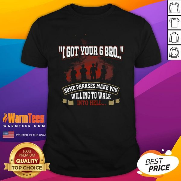 Funny I Got Your 6 Bro Some Phrases Make You Willing To Walk Into Hell Shirt - Design By Warmtees.com