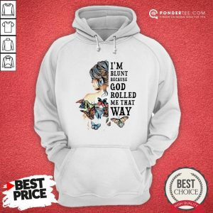 Girl Butterfly I'm Blunt Because God Rolled Me That Way Hoodie - Desisn By Warmtees.com