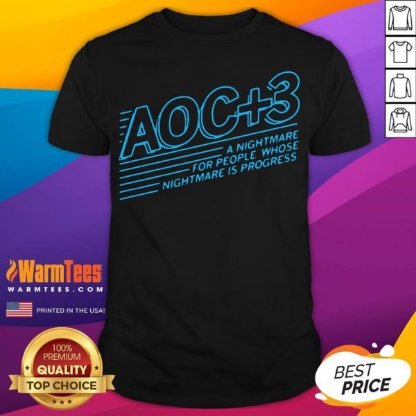 Good Aoc Plus 3 A Nightmare For People Whose Nightmare Is Progress Shirt - Desisn By Warmtees.com