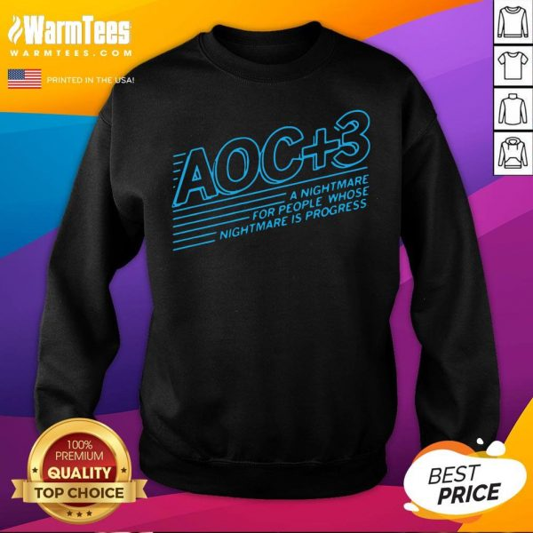 Good Aoc Plus 3 A Nightmare For People Whose Nightmare Is Progress Sweatshirt - Desisn By Warmtees.com