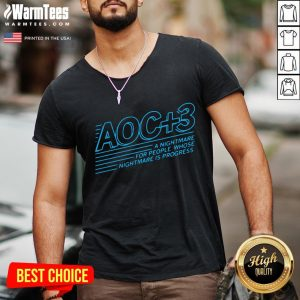 Good Aoc Plus 3 A Nightmare For People Whose Nightmare Is Progress V-neck - Desisn By Warmtees.com