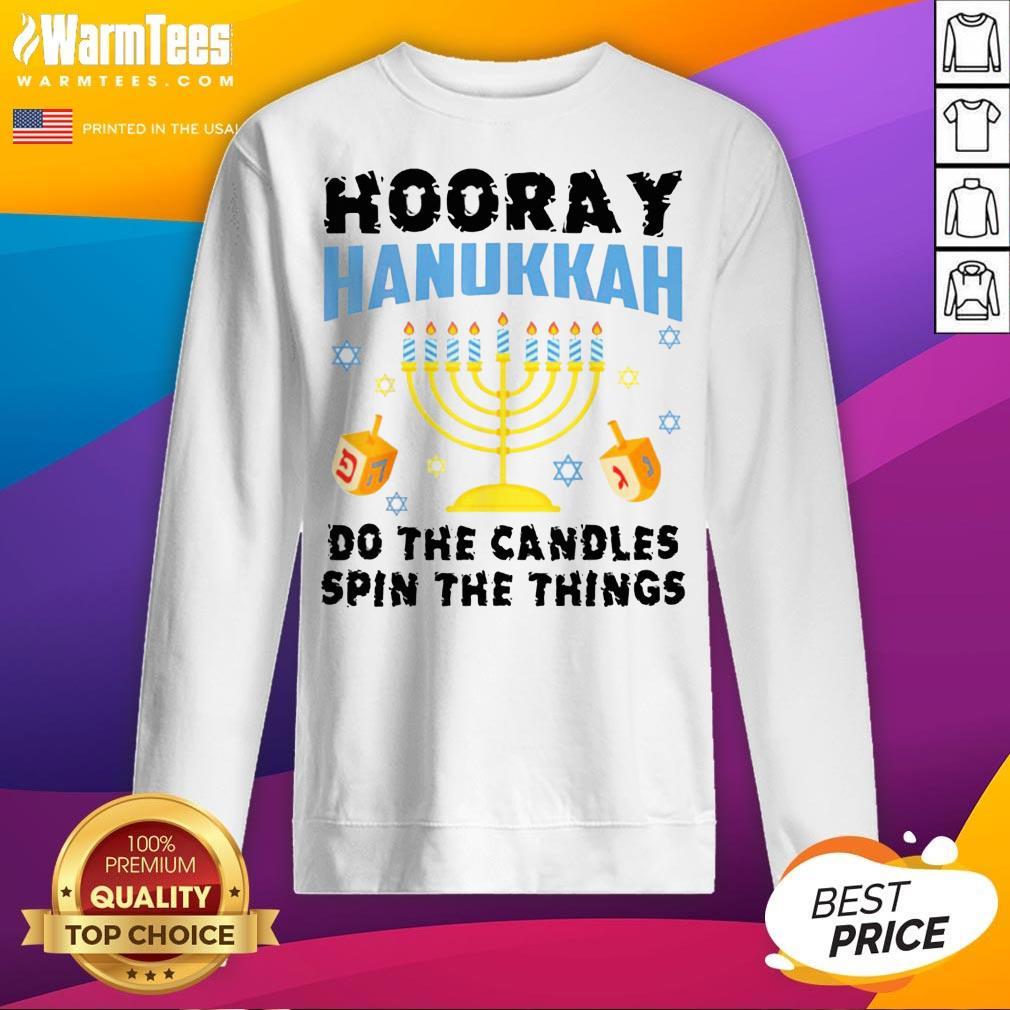 Good Hooray Hanukkah Do The Candles Spin The Things Sweatshirt - Desisn By Warmtees.com