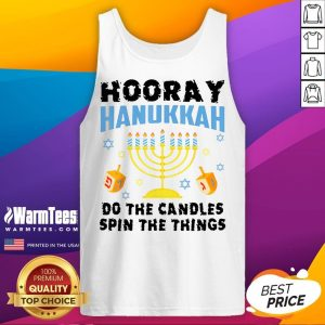 Good Hooray Hanukkah Do The Candles Spin The Things Tank Top - Desisn By Warmtees.com