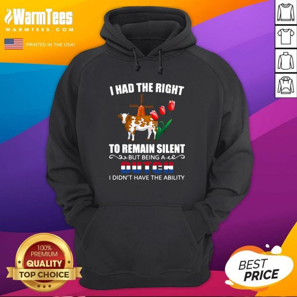 Good I Had The Right To Remain Silent Being A Dutch I Didn't Have The Ability Hoodie - Design By Warmtees.com