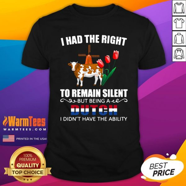 Good I Had The Right To Remain Silent Being A Dutch I Didn't Have The Ability Shirt - Design By Warmtees.com