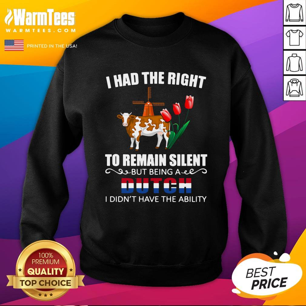 Good I Had The Right To Remain Silent Being A Dutch I Didn't Have The Ability Sweatshirt - Design By Warmtees.com