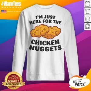 Happy Im Just Here For The Chicken Nuggets Sweatshirt - Desisn By Warmtees.com