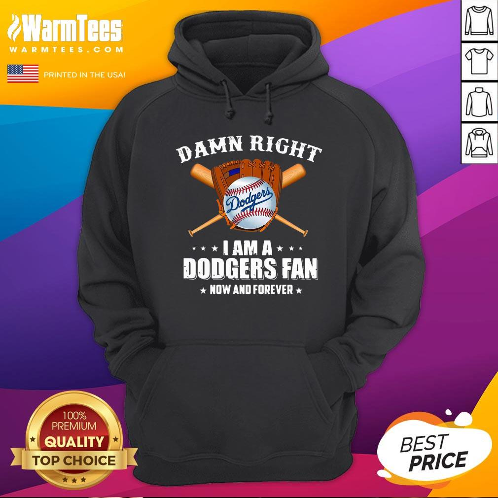 Hot Damn Right I Am A Los Angeles Dodgers Fan Now And Forever Baseball Hoodie - Desisn By Warmtees.com