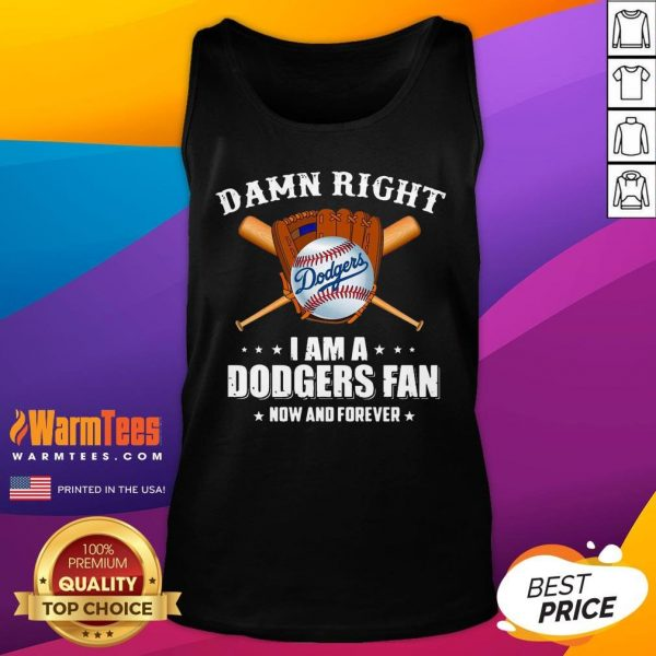 Hot Damn Right I Am A Los Angeles Dodgers Fan Now And Forever Baseball Tank Top - Desisn By Warmtees.com