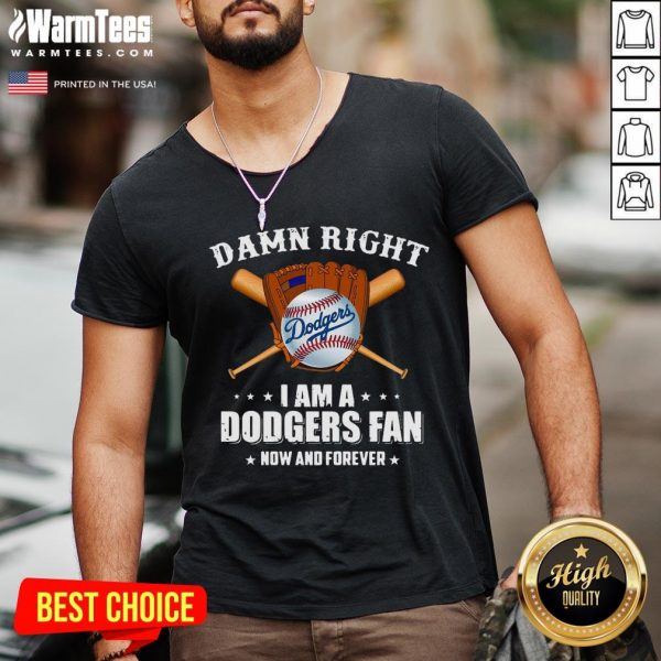 Hot Damn Right I Am A Los Angeles Dodgers Fan Now And Forever Baseball V-neck - Desisn By Warmtees.com