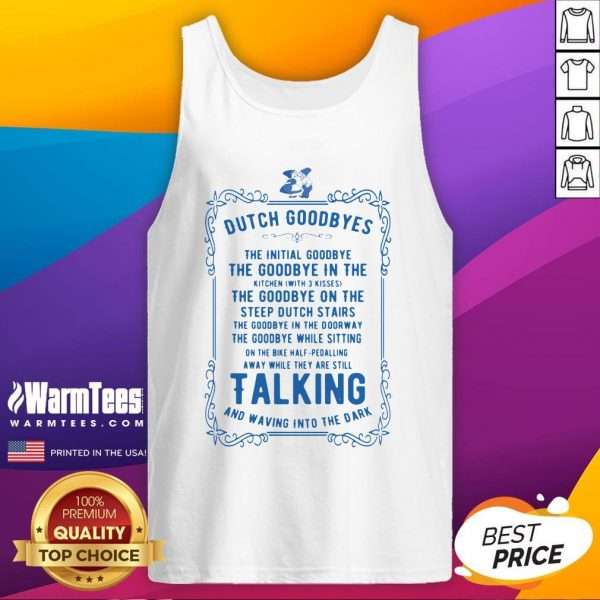 Hot Dutch Goodbyes The Initial Goodbye The Goodbye In The Talking And Waving Into The Dark Tank Top - Design By Warmtees.com
