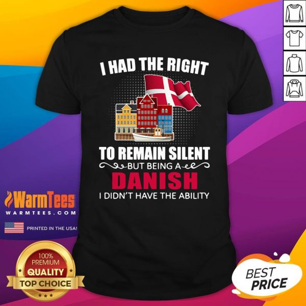Hot I Had The Right To Remain Silent Being A Danish I Didn't Have The Ability Shirt - Design By Warmtees.com