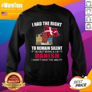 Hot I Had The Right To Remain Silent Being A Danish I Didn't Have The Ability Sweatshirt- Design By Warmtees.com