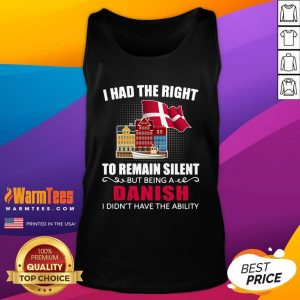 Hot I Had The Right To Remain Silent Being A Danish I Didn't Have The Ability Tank Top - Design By Warmtees.com