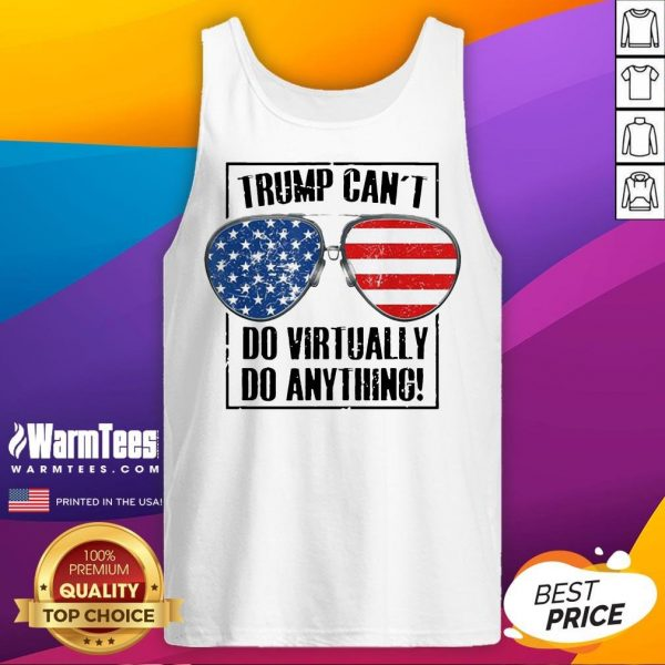 Hot Trump Can't Do Virtually Anything Presidential 2020 Tank Top - Desisn By Warmtees.com