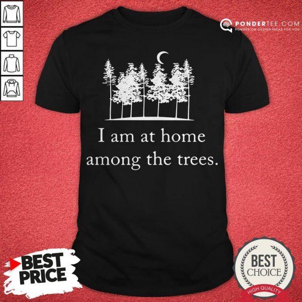 I Am At Home Among The Trees Tee Shirt - Desisn By Warmtees.com