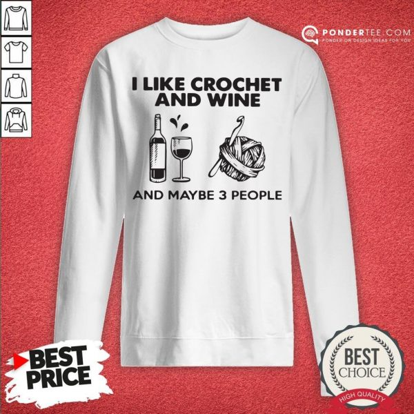 I Like Crochet And Wine Any Maybe 3 People Sweatshirt - Desisn By Warmtees.com