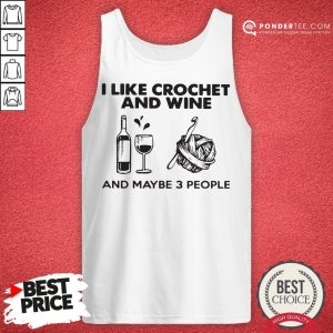 I Like Crochet And Wine Any Maybe 3 People Tank Top - Desisn By Warmtees.com
