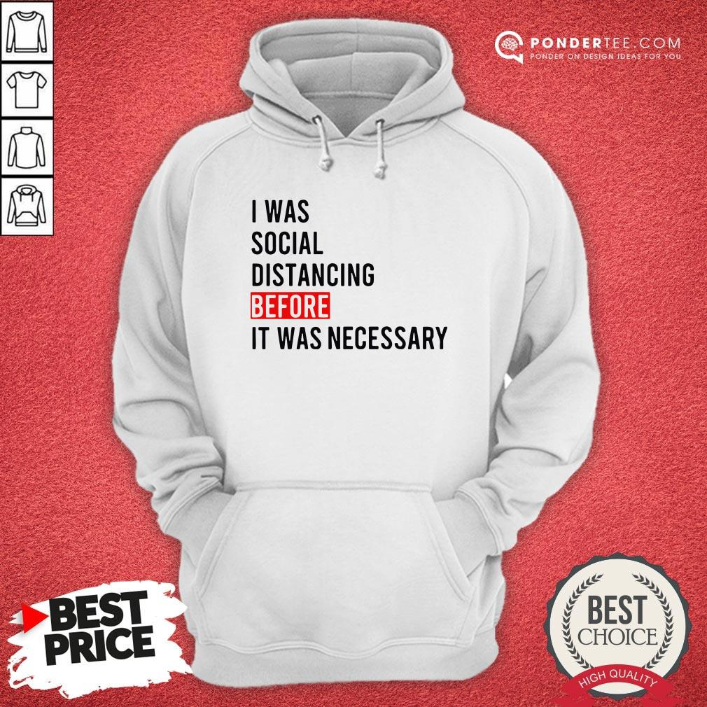 I Was Social Distancing Before It Was Necessary Hoodie - Desisn By Warmtees.com