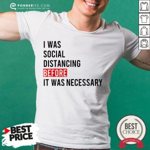 I Was Social Distancing Before It Was Necessary Shirt - Desisn By Warmtees.com