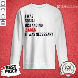 I Was Social Distancing Before It Was Necessary Sweatshirt - Desisn By Warmtees.com