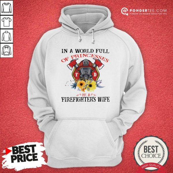 In A World Full Of Princesses Be A Firefighter's Wife Hoodie - Desisn By Warmtees.com