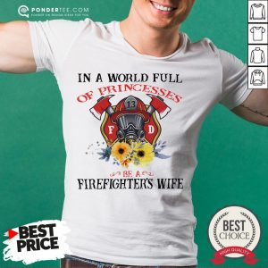 In A World Full Of Princesses Be A Firefighter's Wife Shirt - Desisn By Warmtees.com