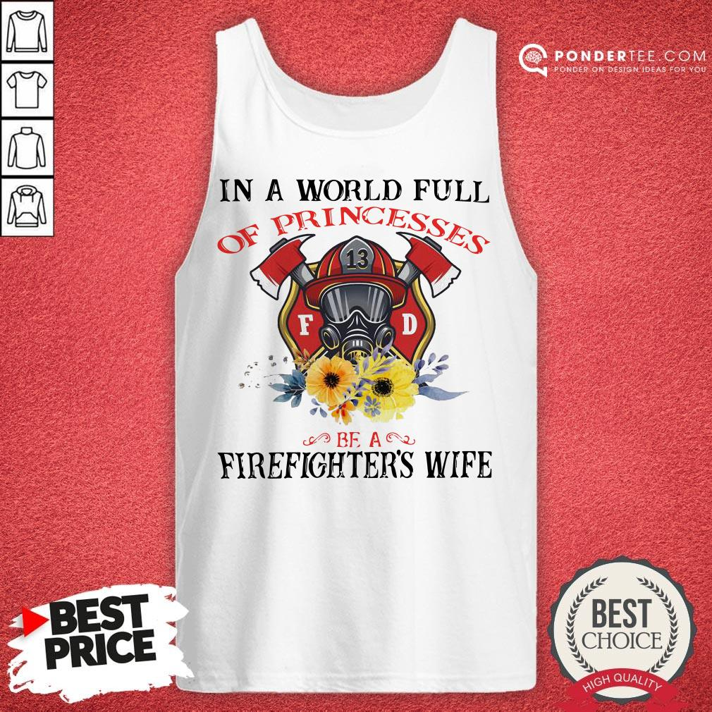 In A World Full Of Princesses Be A Firefighter's Wife Tank Top - Desisn By Warmtees.com
