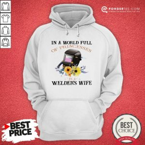 In A World Full Of Princesses Be A Welder's Wife Hoodie - Desisn By Warmtees.com