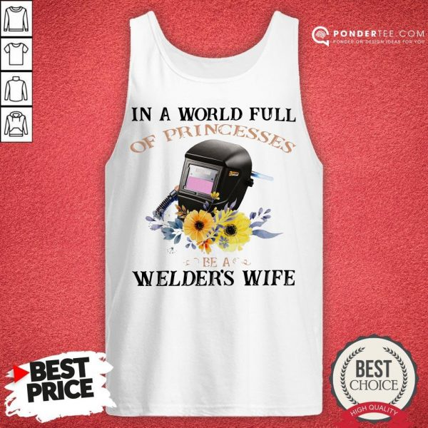 In A World Full Of Princesses Be A Welder's Wife Tank Top - Desisn By Warmtees.com