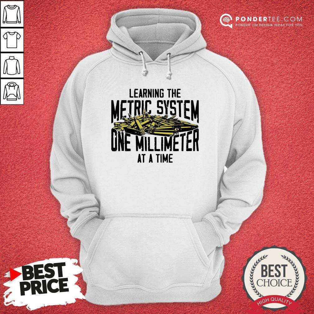 Learning The Metric System One Millimeter At A Time Hoodie - Desisn By Warmtees.com