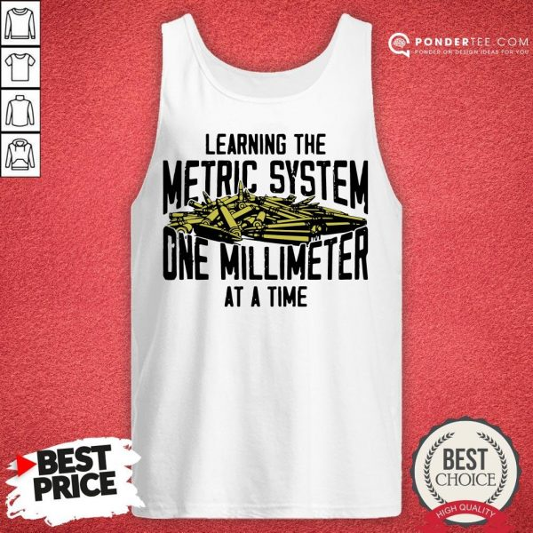 Learning The Metric System One Millimeter At A Time Tank Top - Desisn By Warmtees.com