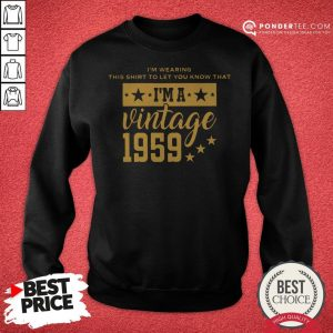 Let You Know I'm A Vintage 1959 Sweatshirt - Desisn By Warmtees.com