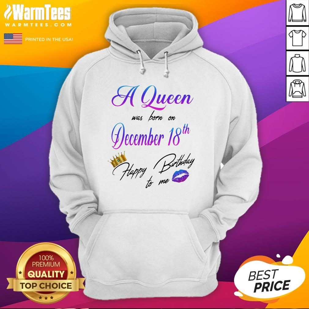 Nice A Queen Was Born On December 18Th Happy Birtday To Me Lip Crown Hoodie - Desisn By Warmtees.com