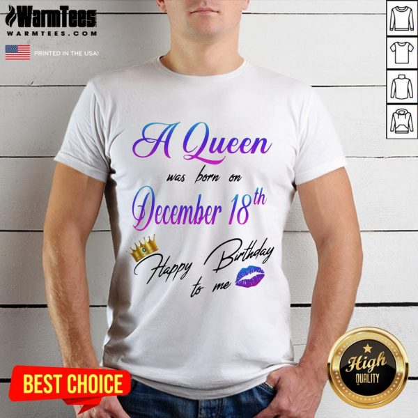 Nice A Queen Was Born On December 18Th Happy Birtday To Me Lip Crown Shirt - Desisn By Warmtees.com