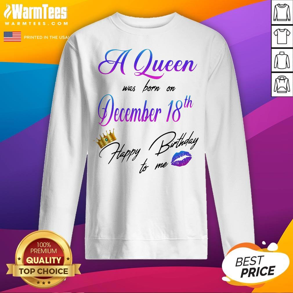 Nice A Queen Was Born On December 18Th Happy Birtday To Me Lip Crown Sweatshirt - Desisn By Warmtees.com