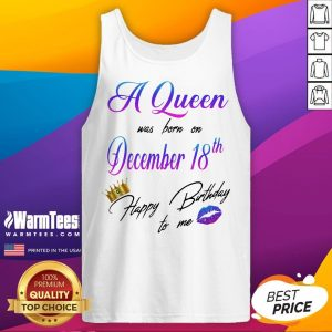 Nice A Queen Was Born On December 18Th Happy Birtday To Me Lip Crown Tank Top - Desisn By Warmtees.com