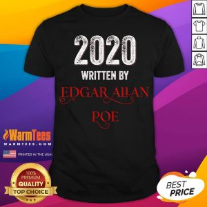 Nice Edgar Allan Poe 2020 Written By Shirt - Desisn By Warmtees.com
