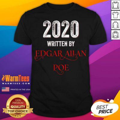 Nice Edgar Allan Poe 2020 Written By Shirt - Desisn By Warmtees.com