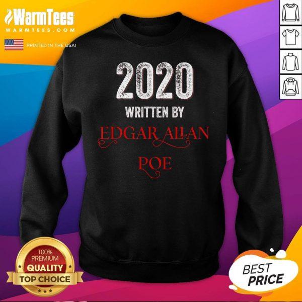 Nice Edgar Allan Poe 2020 Written By Sweatshirt - Desisn By Warmtees.com