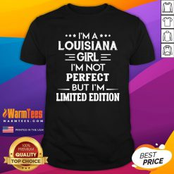 Nice I'm A Louisiana Girl I'm Not Perfect But I'm Limited Edition Shirt - Design By Warmtees.com