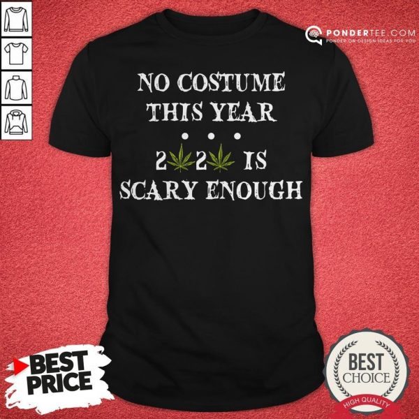 No Costume This Year 2020 Is Scary Enough Cannabis Shirt - Desisn By Warmtees.com