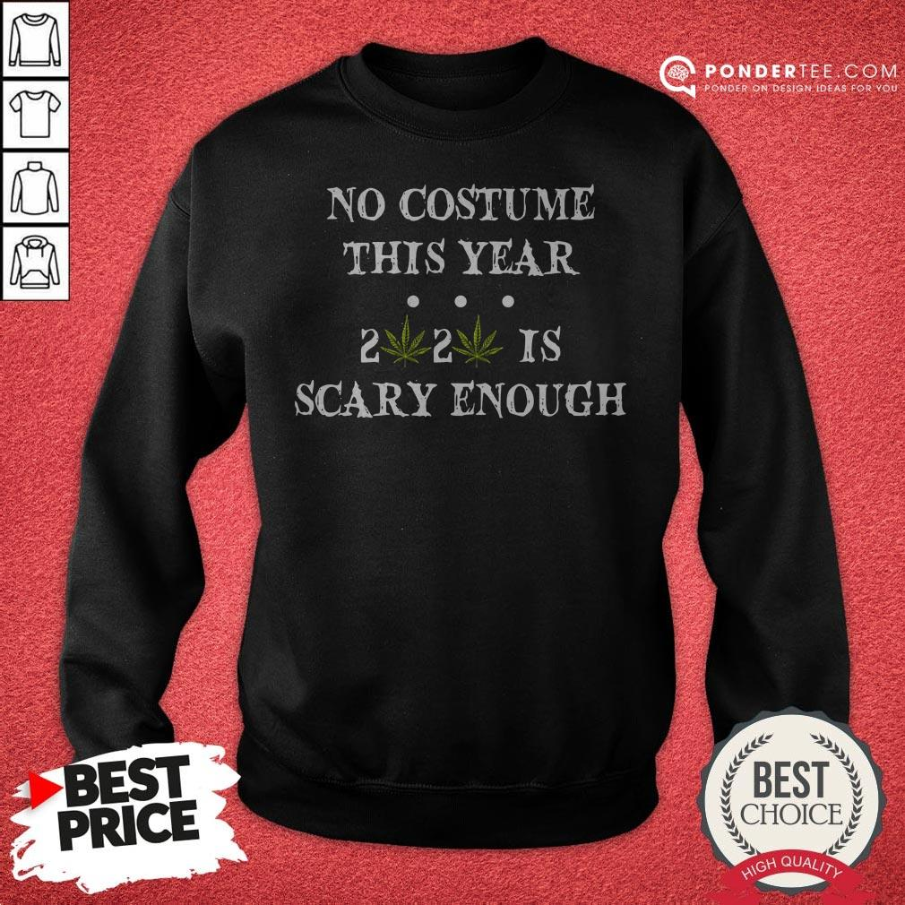 No Costume This Year 2020 Is Scary Enough Cannabis Sweatshirt - Desisn By Warmtees.com