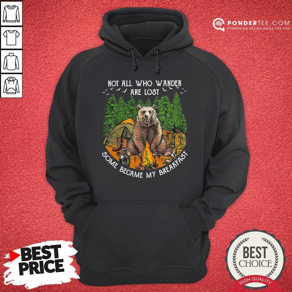 Not All Who Wander Are Lost Some Became My Breakfast Bear Hoodie - Desisn By Warmtees.com