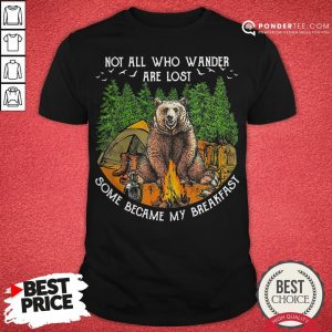 Not All Who Wander Are Lost Some Became My Breakfast Bear Shirt - Desisn By Warmtees.com