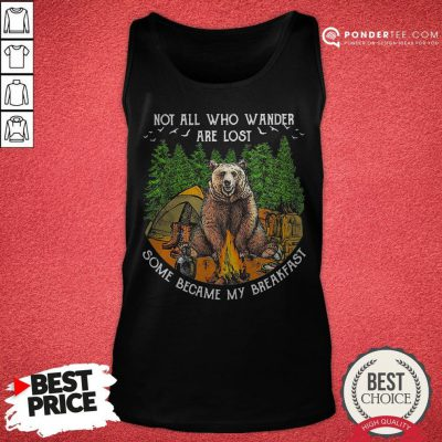 Not All Who Wander Are Lost Some Became My Breakfast Bear Tank Top - Desisn By Warmtees.com